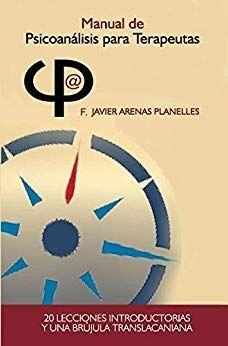 Manual de Psicoanálisis para Terapeutas: Veinte lecciones introductorias y una b