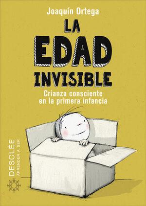 La edad invisible. Crianza consciente en la primera infancia