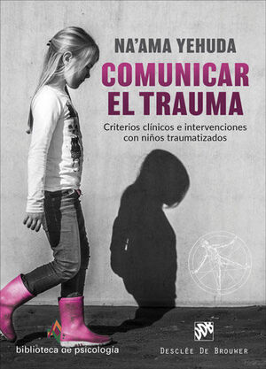 Comunicar el trauma. Criterios clínicos e intervenciones con niños traumatizados