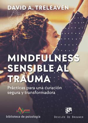 Mindfulness sensible al trauma. Prácticas para una curación segura y transformad